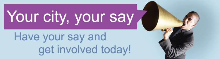 Your city, your say. Have your say and get involved today