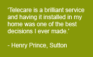 'Telecare is a brilliant service and having it installed in my home was one of the best decisions I ever made' - Henry Prince, Hull
